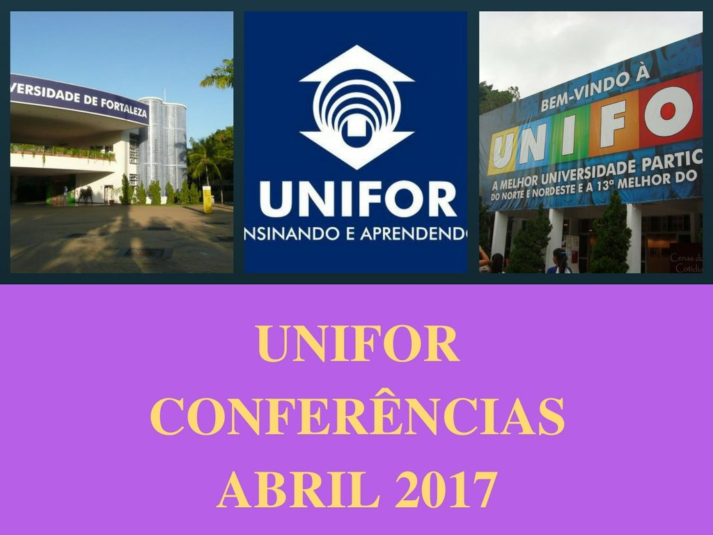 Universidade de Fortaleza e Unifor: conferências abril 2017