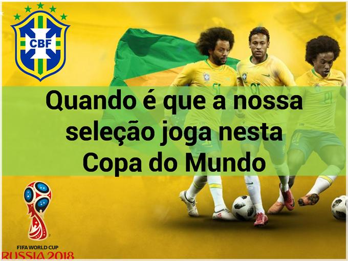 Quando é que a nossa seleção brasileira joga nesta Copa do Mundo