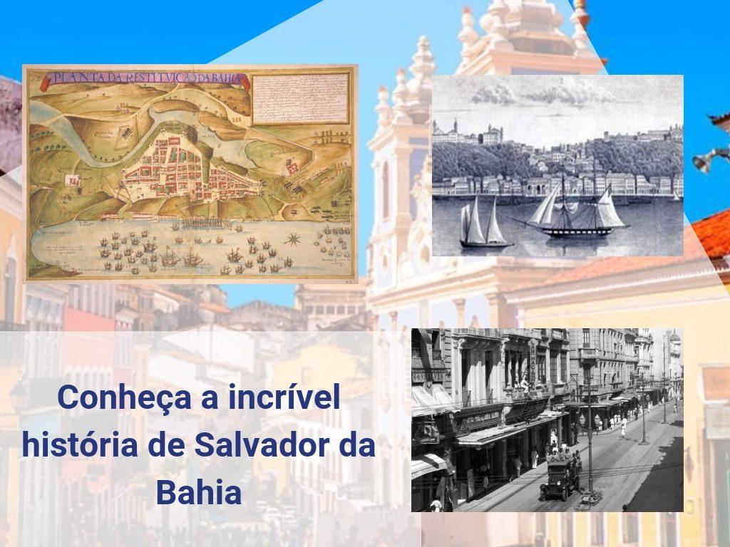 Conheça a incrível história de Salvador da Bahia