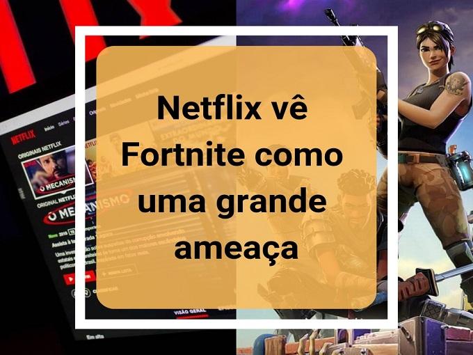 Netflix vê Fortnite como uma grande ameaça