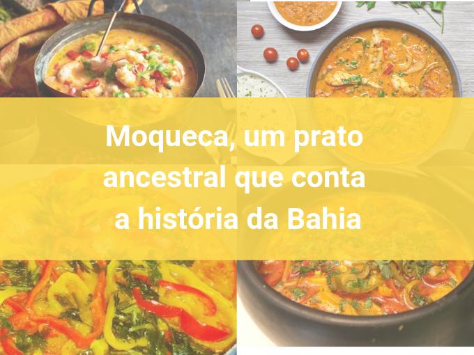 Moqueca, um prato ancestral que conta a história da Bahia