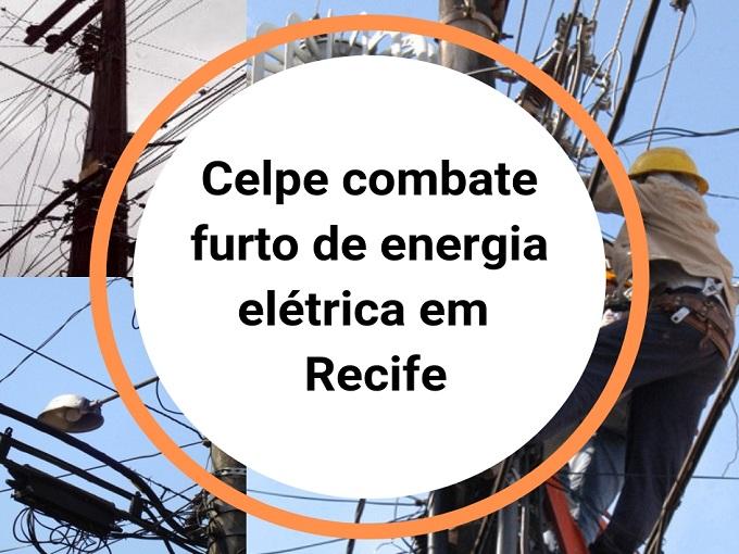 Celpe combate furto de energia elétrica em Recife