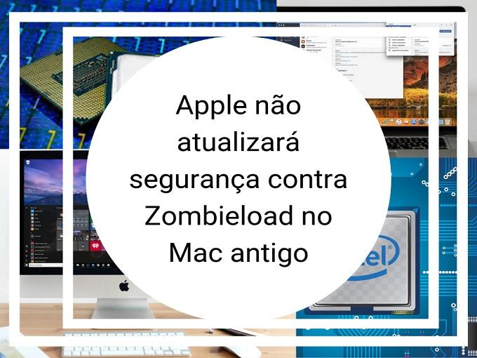 Apple não atualizará segurança contra Zombieload no Mac antigo