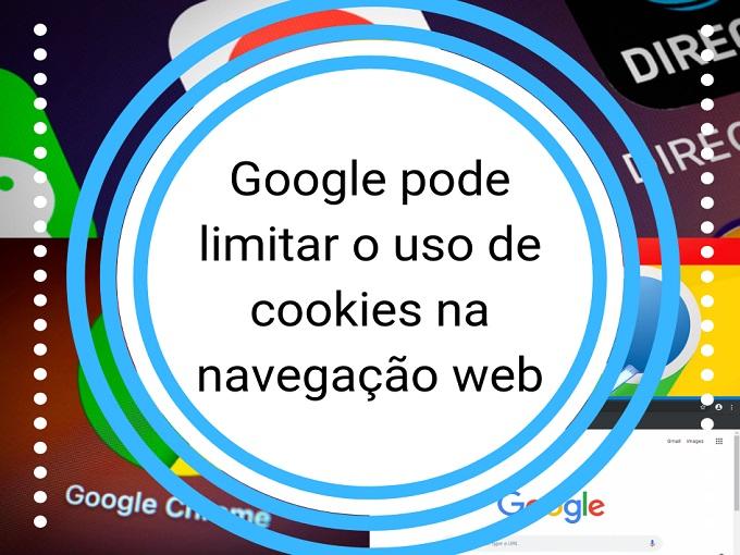 Google pode limitar o uso de cookies na navegação web