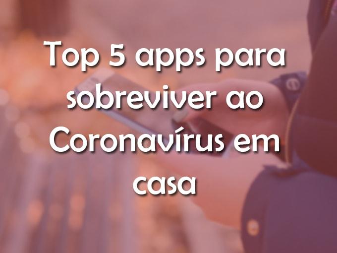 Las 5 mejores aplicaciones para sobreviver ao Coronavírus em casa