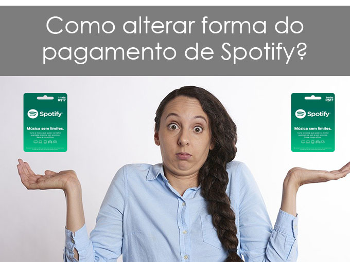 Como alterar forma do pagamento de Spotify?