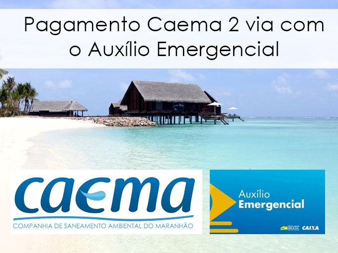 Pagamento Caema 2 via com o Auxílio Emergencial