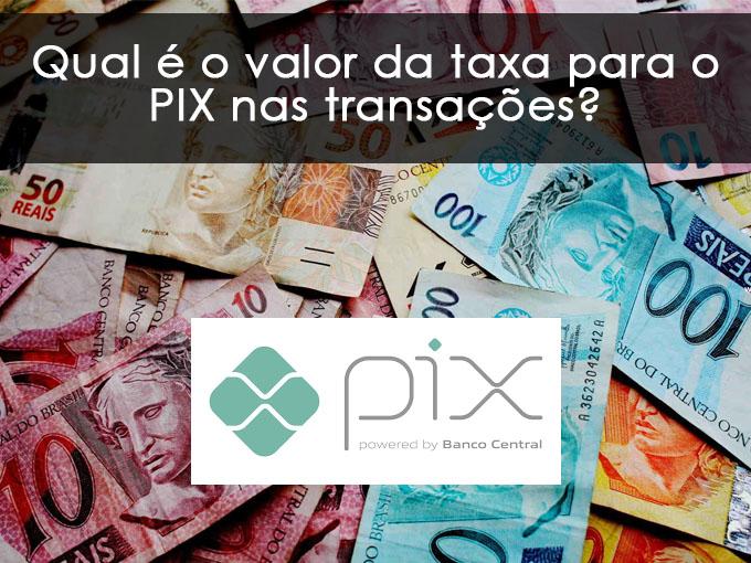 Qual é o valor da taxa para o PIX nas transações?