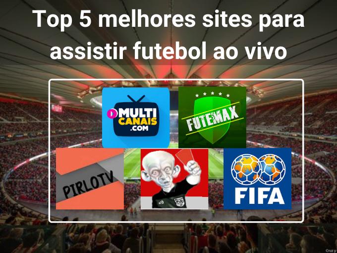 Top 5 melhores sites para assistir futebol ao vivo